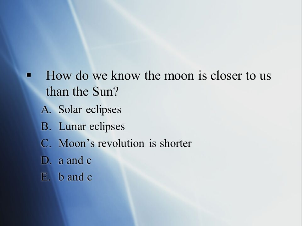  How do we know the moon is closer to us than the Sun.