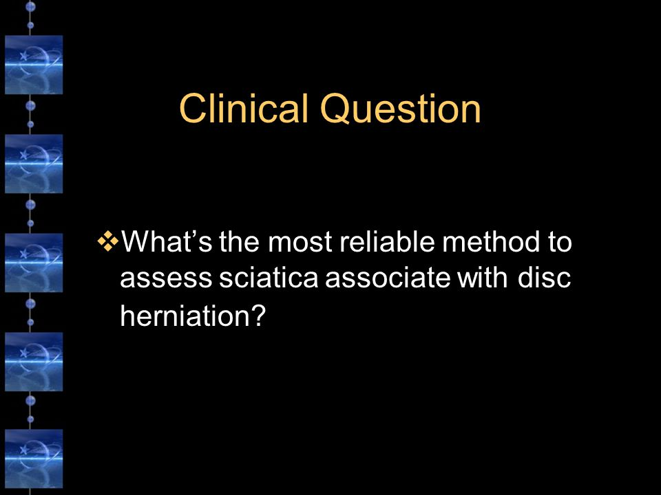 Clinical Question  What's the most reliable method to assess sciatica associate with disc herniation?