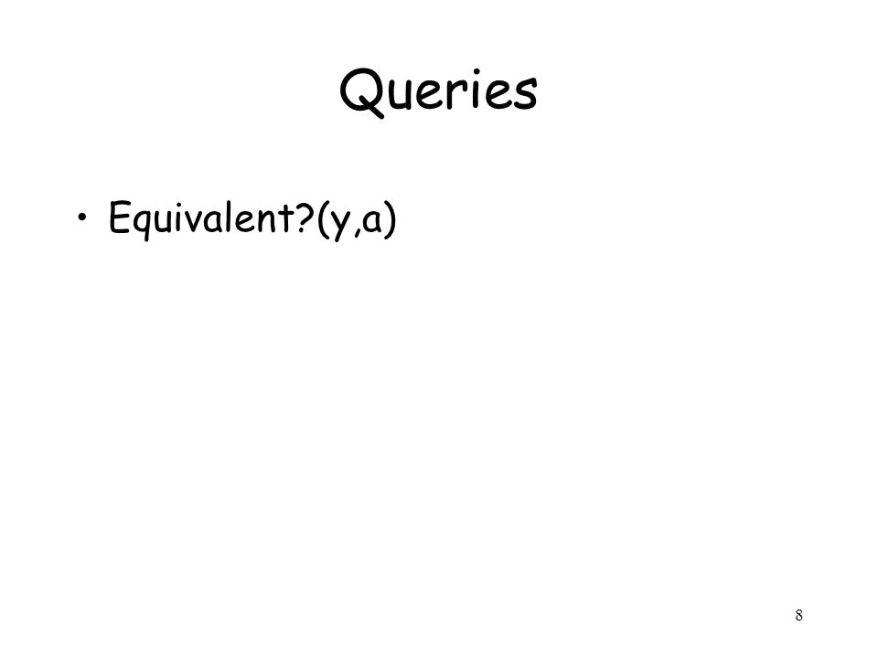 8 Queries Equivalent (y,a)