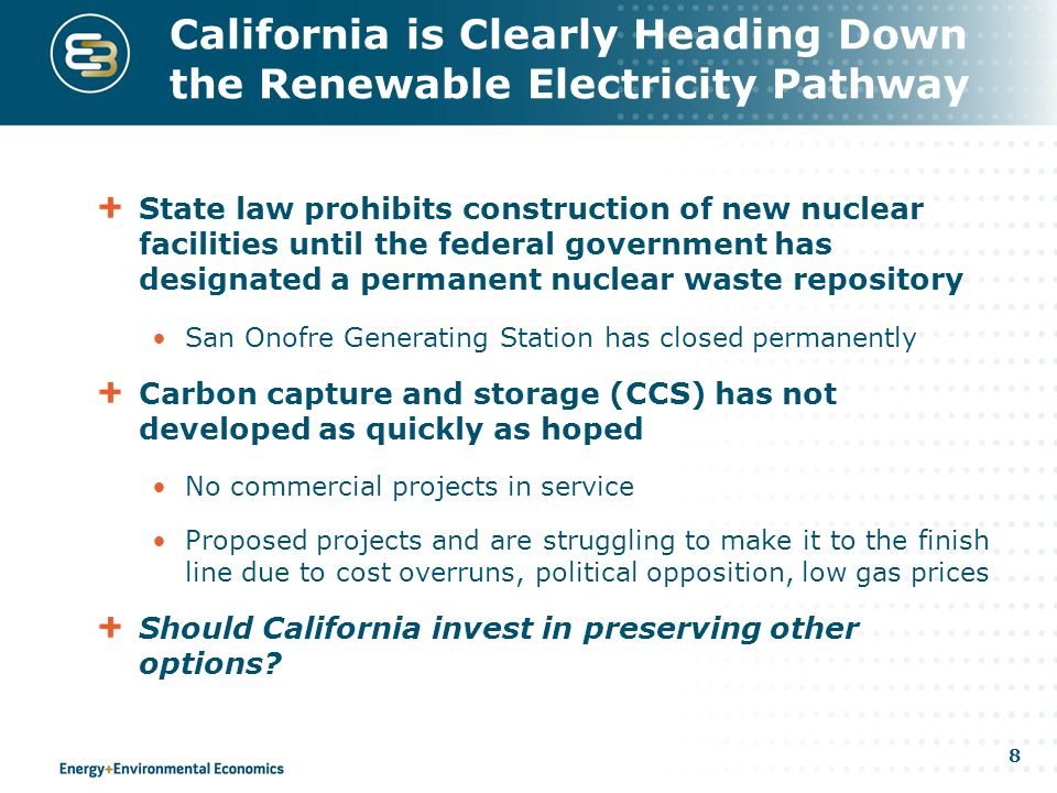 8 California is Clearly Heading Down the Renewable Electricity Pathway State law prohibits construction of new nuclear facilities until the federal go