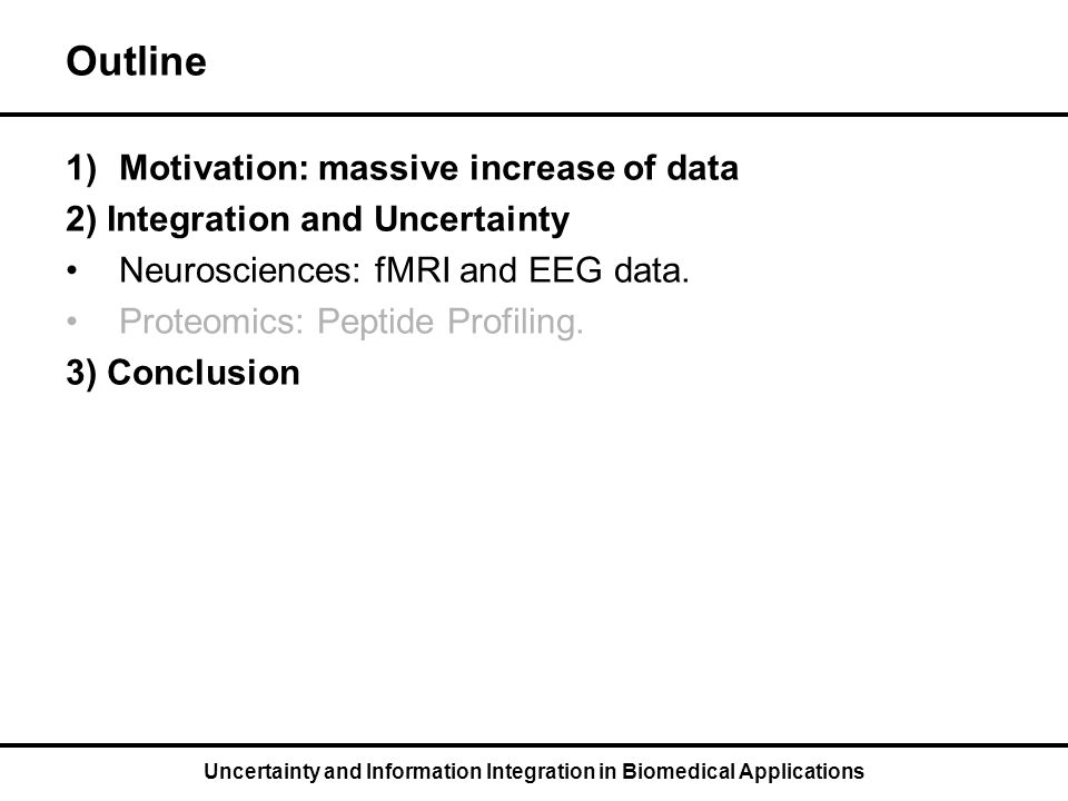 Uncertainty and Information Integration in Biomedical Applications Outline 1)Motivation: massive increase of data 2) Integration and Uncertainty Neurosciences: fMRI and EEG data.
