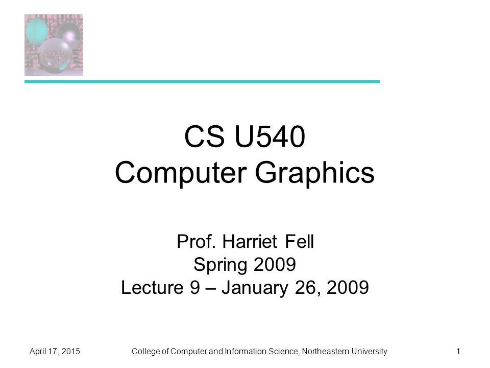 College of Computer and Information Science, Northeastern UniversityApril 17, 20151 CS U540 Computer Graphics Prof.