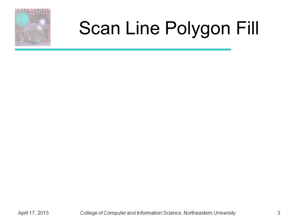 College of Computer and Information Science, Northeastern UniversityApril 17, 20153 Scan Line Polygon Fill