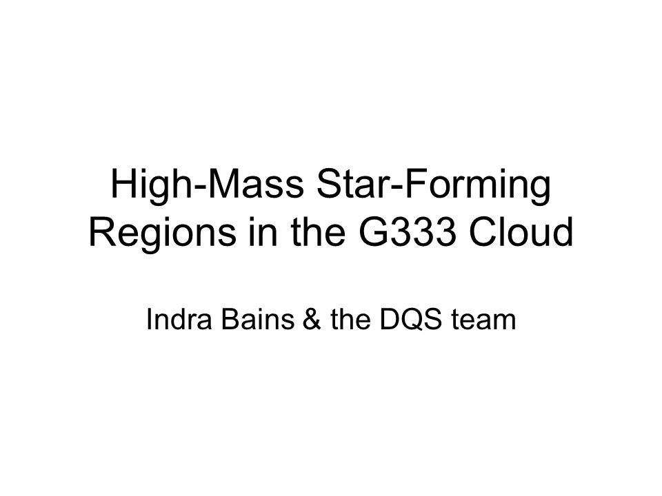 High-Mass Star-Forming Regions in the G333 Cloud Indra Bains & the DQS team