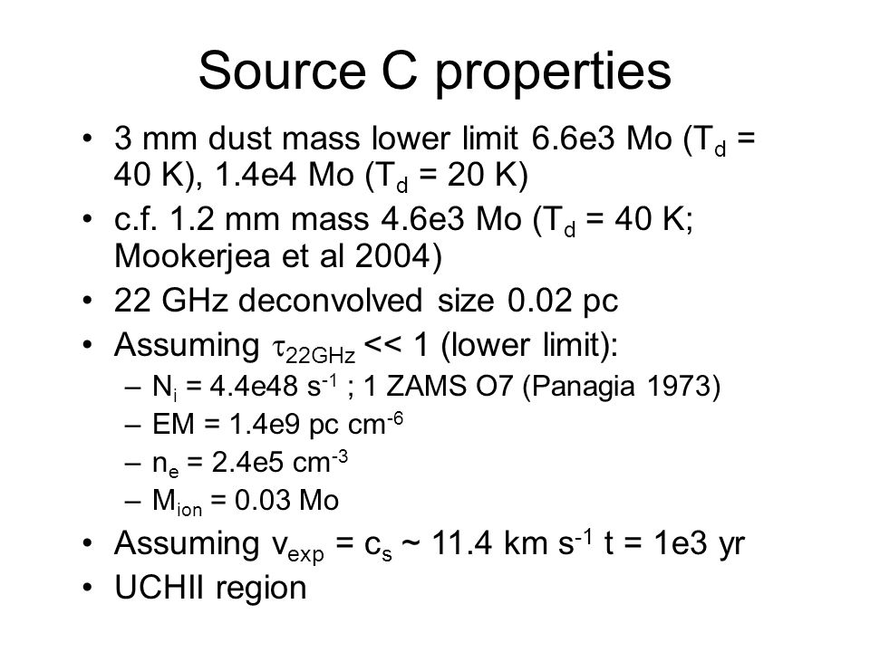 Source C properties 3 mm dust mass lower limit 6.6e3 Mo (T d = 40 K), 1.4e4 Mo (T d = 20 K) c.f. 1.2 mm mass 4.6e3 Mo (T d = 40 K; Mookerjea et al 200