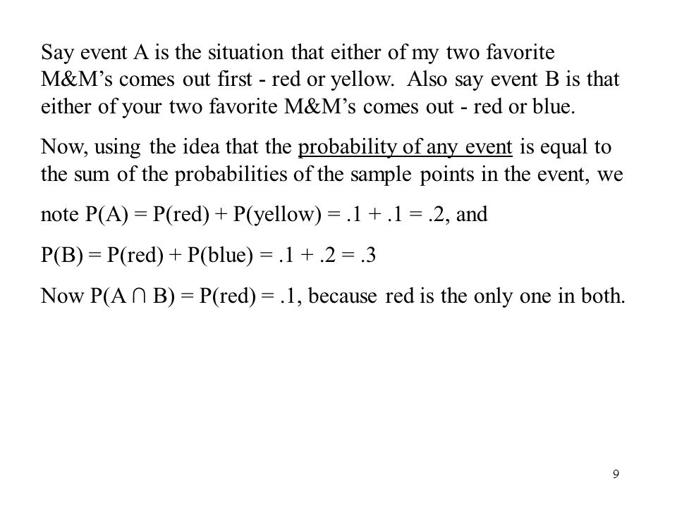 9 Say event A is the situation that either of my two favorite M&M's comes out first - red or yellow.