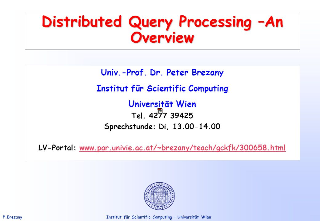 Institut für Scientific Computing – Universität WienP.Brezany 2 Introduction To construct the answer to the query, the user does not precisely specify the procedure to follow  this procedure is devised by a DBMS module called query processor, which performs query optimization.