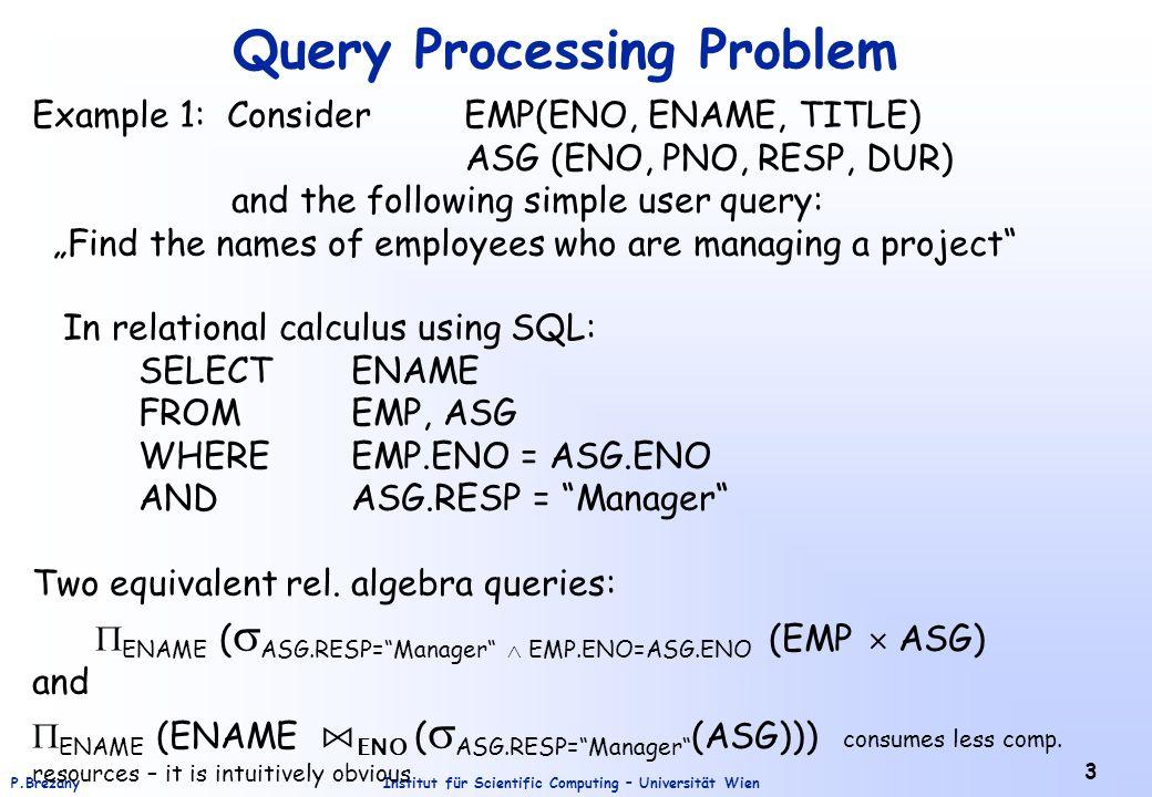 Institut für Scientific Computing – Universität WienP.Brezany 4 Query Processing Problem (cont.) In a distributed system, rel.