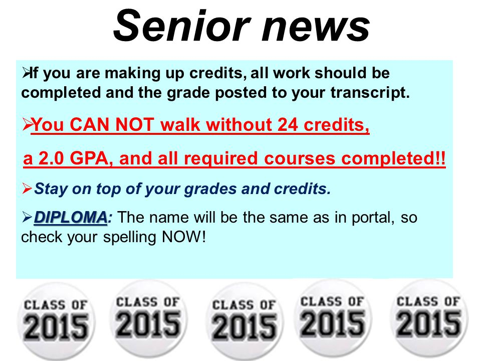 Senior news  If you are making up credits, all work should be completed and the grade posted to your transcript.