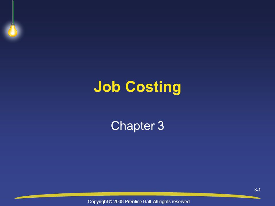 Copyright © 2008 Prentice Hall. All rights reserved 3-1 Job Costing Chapter 3