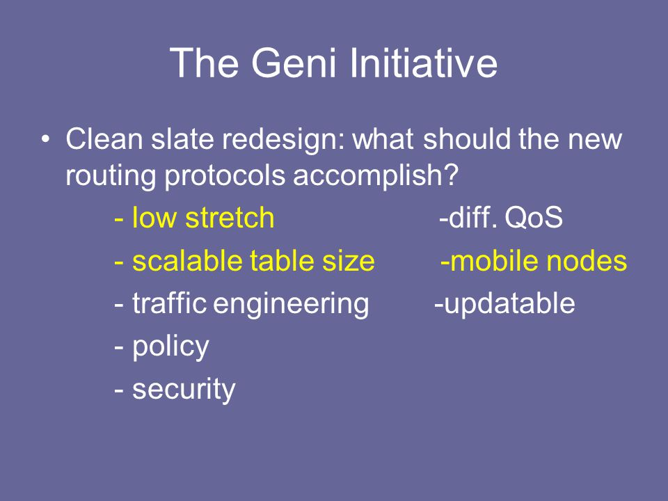 The Geni Initiative Clean slate redesign: what should the new routing protocols accomplish.