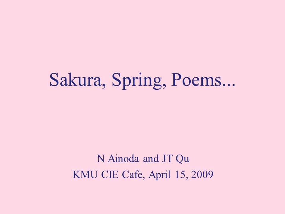 KMU CIE Cafe #7 Ainoda Sakura and Japanese 1 Synonym of flower after Heian period (794-1191) before Heian, 'flower = ume (plum)' from China Symbol of spring, rebirth of short life Words with - sakura sakura iro: soft pink, sakura yu: special tea for celebration sakura zensen: cerry-blossom front sakura gai: a pink shellfish, - hana (o) hana mi: cherry blossom-viewing hana fubuki : petals falling like snowstorm