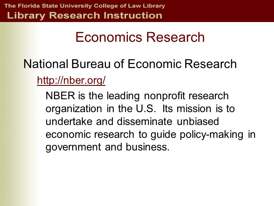 Economics Research National Bureau of Economic Research http://nber.org/ NBER is the leading nonprofit research organization in the U.S.