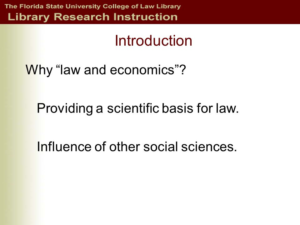 Introduction Why law and economics . Providing a scientific basis for law.