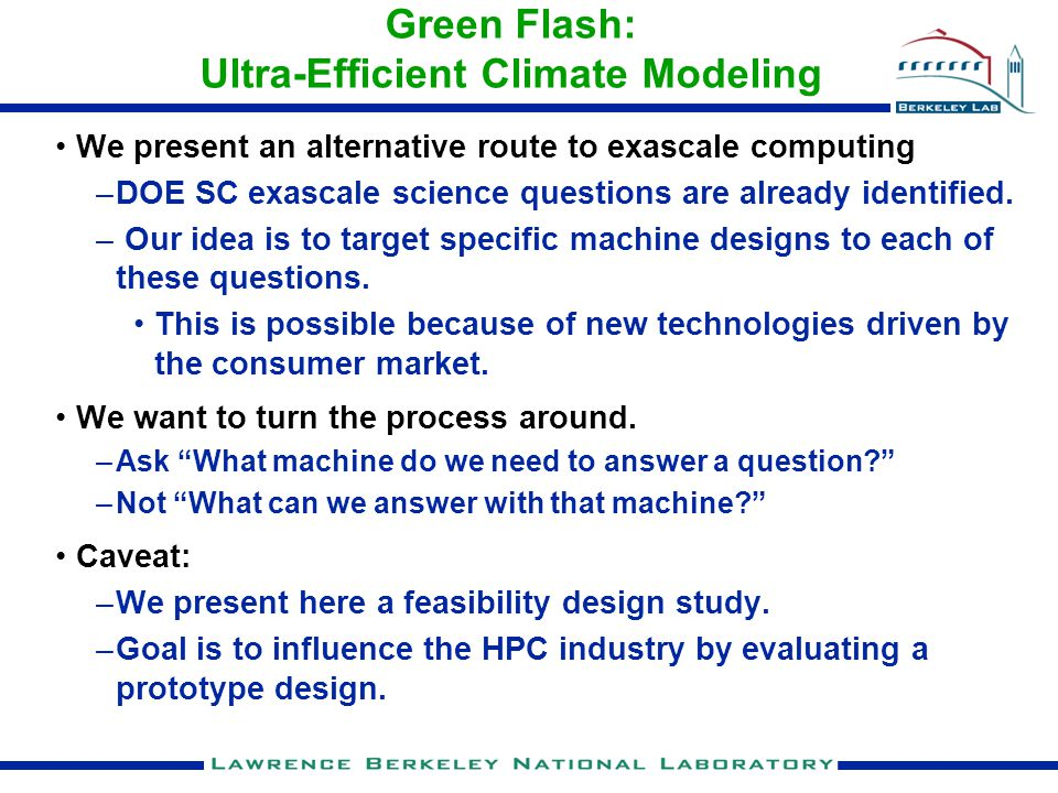Green Flash: Ultra-Efficient Climate Modeling We present an alternative route to exascale computing –DOE SC exascale science questions are already identified.