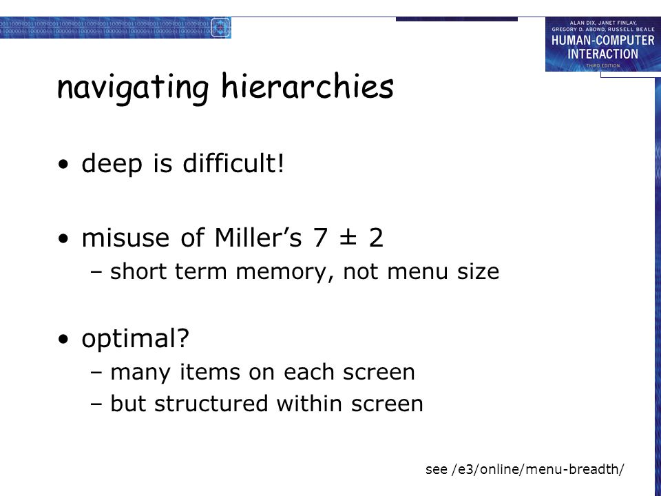 navigating hierarchies deep is difficult! misuse of Miller's 7 ± 2 –short term memory, not menu size optimal? –many items on each screen –but structur