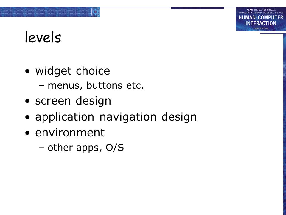 levels widget choice –menus, buttons etc. screen design application navigation design environment –other apps, O/S