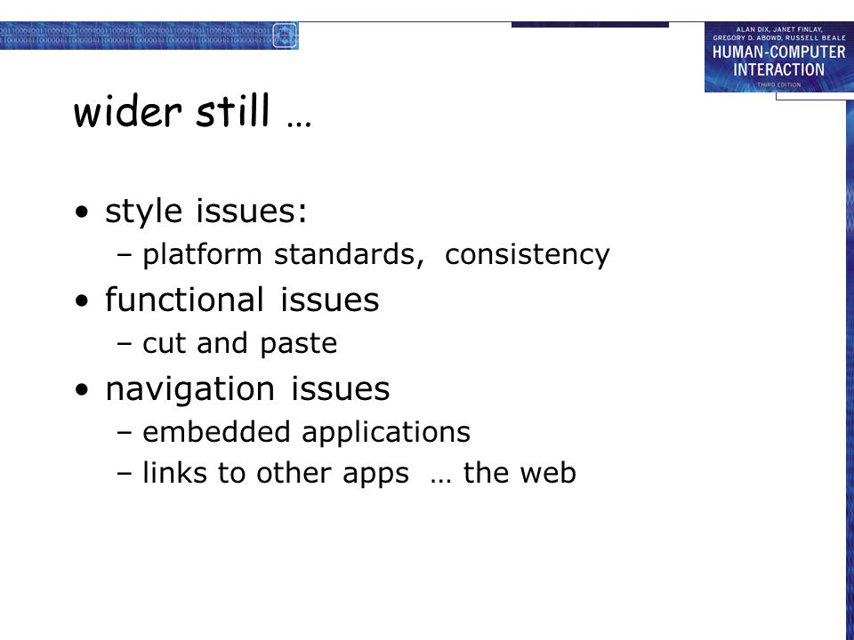 wider still … style issues: –platform standards, consistency functional issues –cut and paste navigation issues –embedded applications –links to other