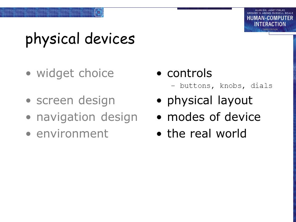 physical devices widget choice screen design navigation design environment controls –buttons, knobs, dials physical layout modes of device the real wo
