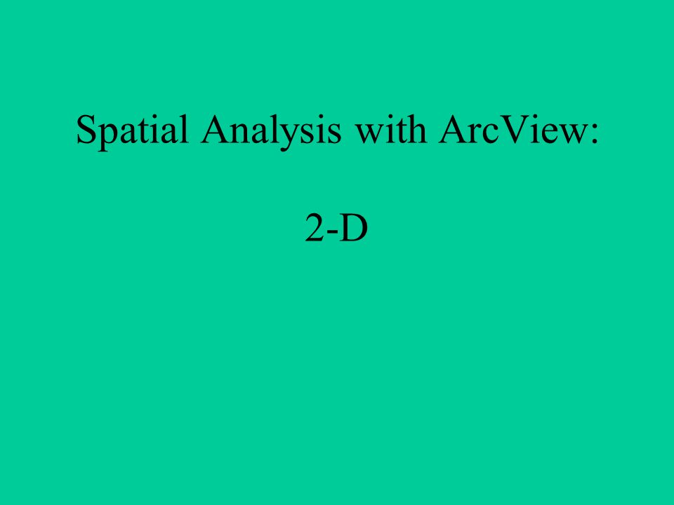Spatial Analysis with ArcView: 2-D
