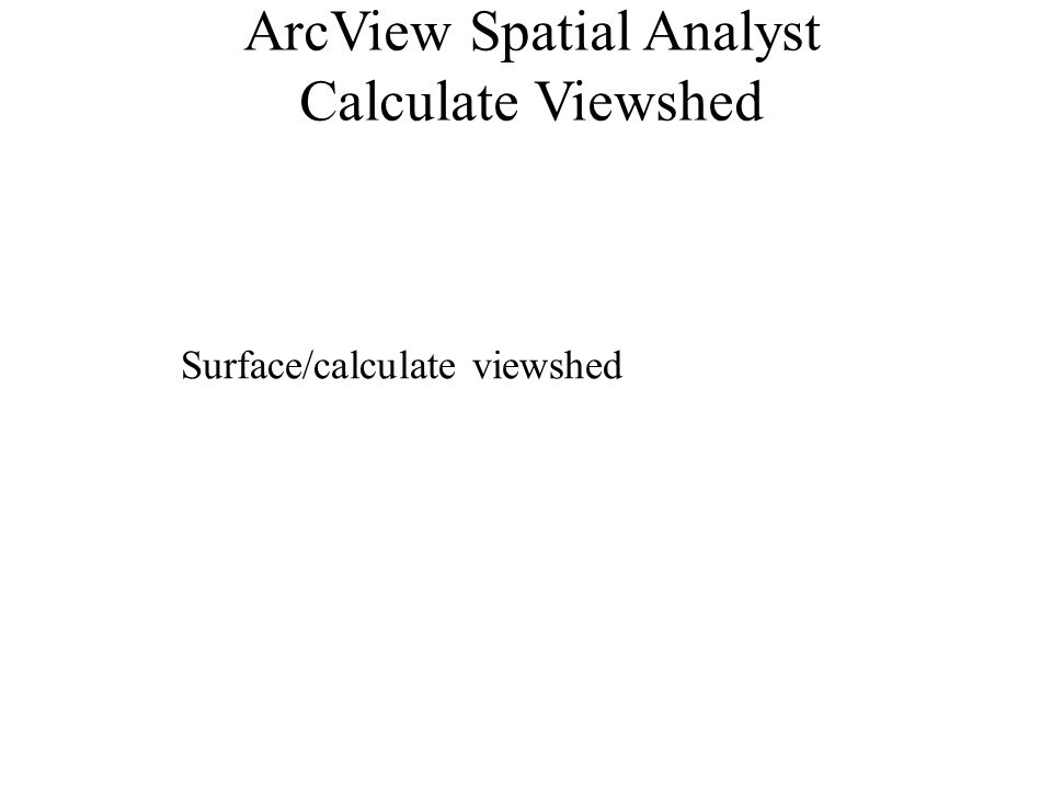 ArcView Spatial Analyst Calculate Viewshed Surface/calculate viewshed