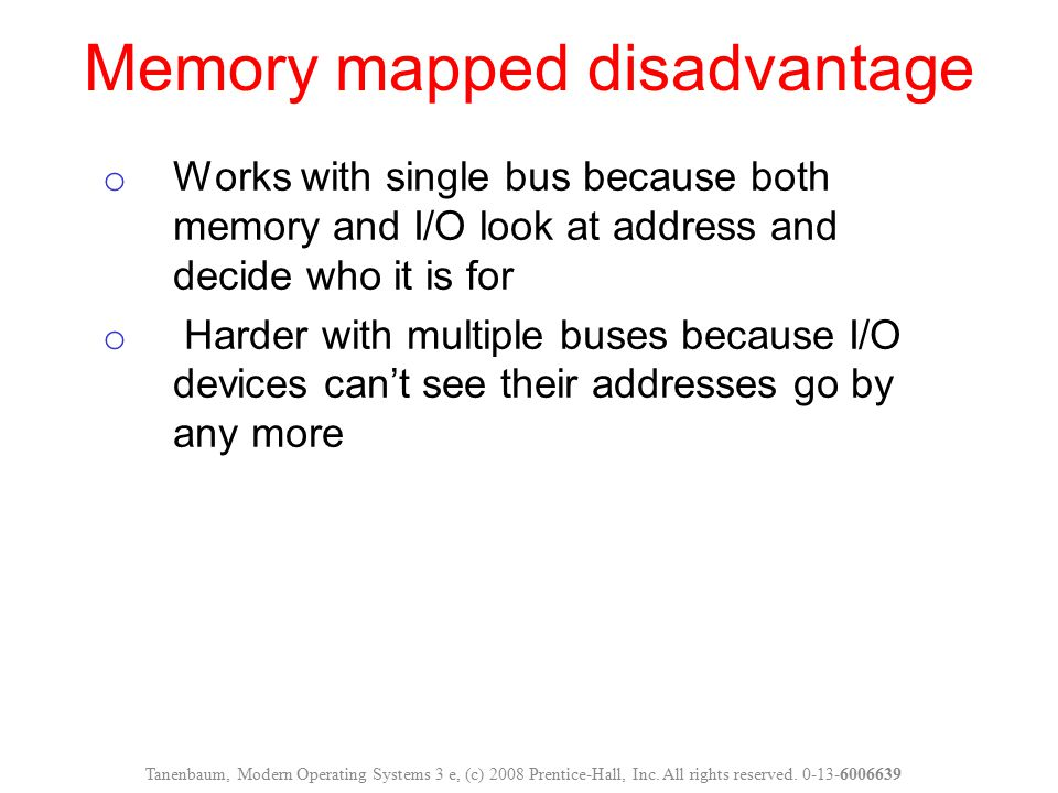 o Works with single bus because both memory and I/O look at address and decide who it is for o Harder with multiple buses because I/O devices can't se