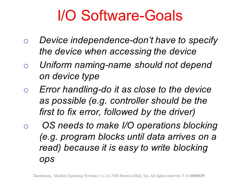 o Device independence-don't have to specify the device when accessing the device o Uniform naming-name should not depend on device type o Error handli