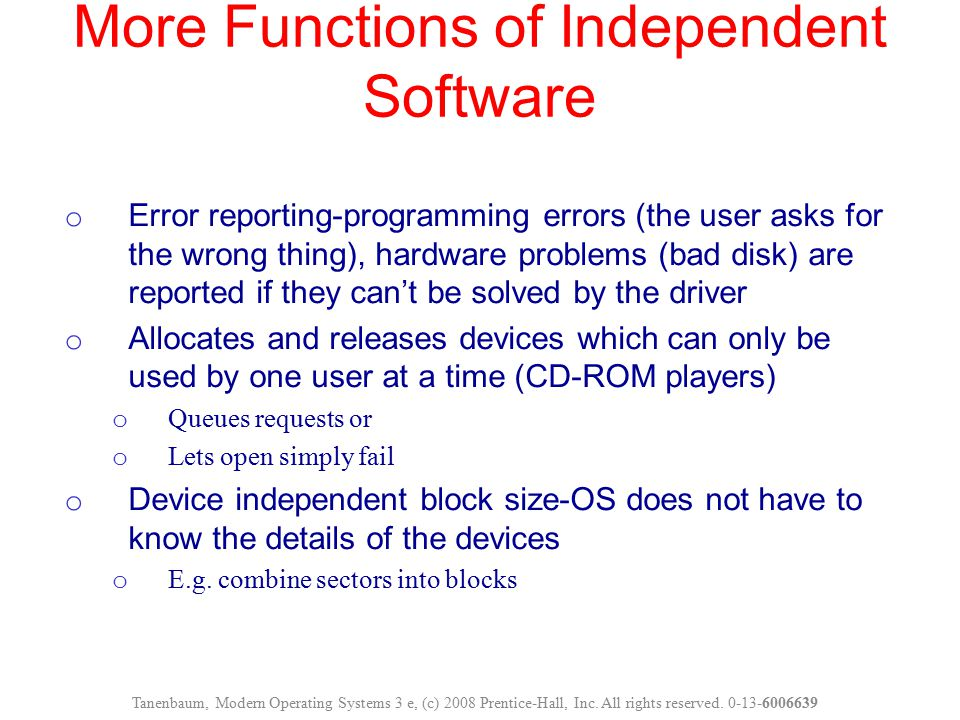 More Functions of Independent Software Tanenbaum, Modern Operating Systems 3 e, (c) 2008 Prentice-Hall, Inc. All rights reserved. 0-13-6006639 o Error