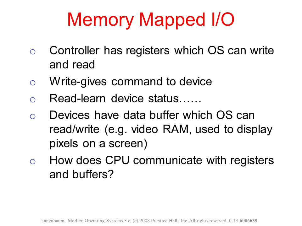 o Controller has registers which OS can write and read o Write-gives command to device o Read-learn device status…… o Devices have data buffer which O