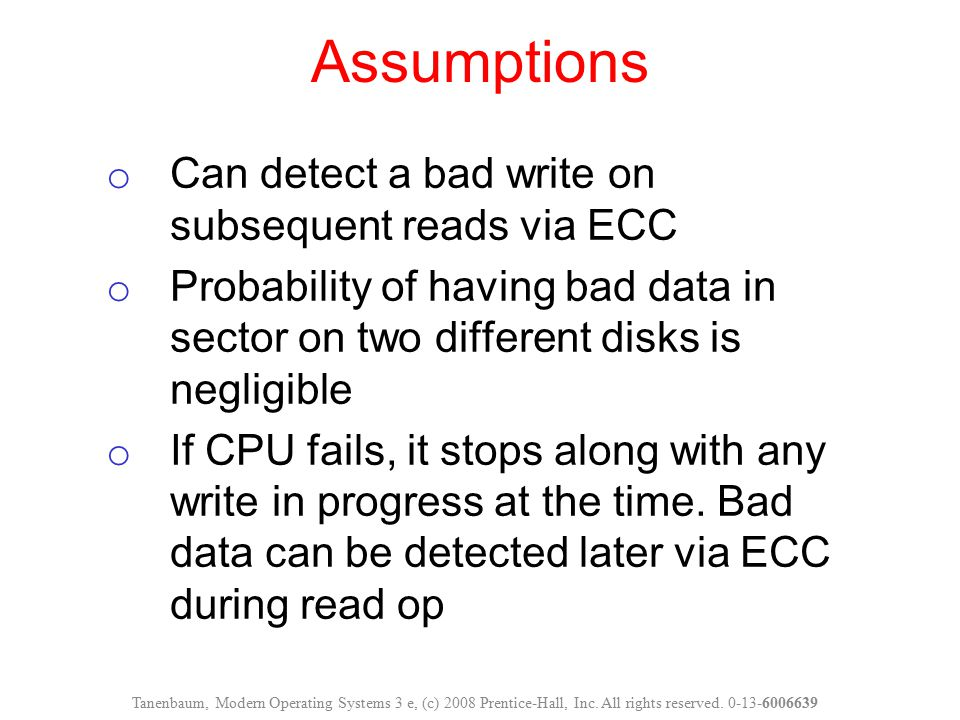Assumptions o Can detect a bad write on subsequent reads via ECC o Probability of having bad data in sector on two different disks is negligible o If