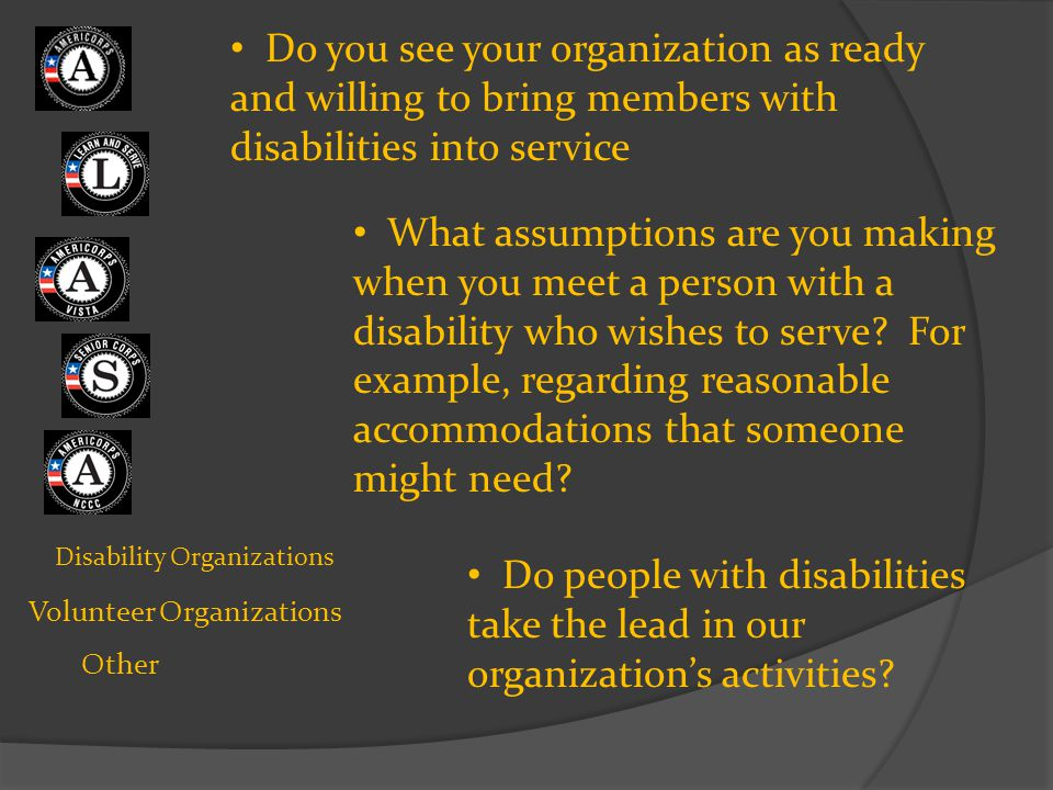 Do you see your organization as ready and willing to bring members with disabilities into service What assumptions are you making when you meet a pers