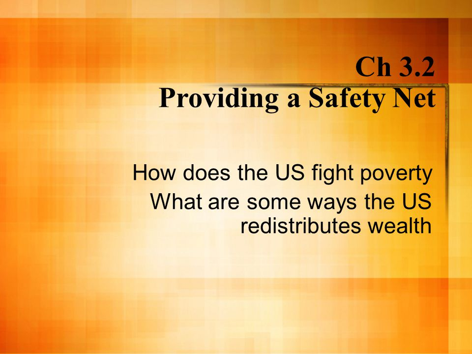 Ch 3.2 Providing a Safety Net How does the US fight poverty What are some ways the US redistributes wealth