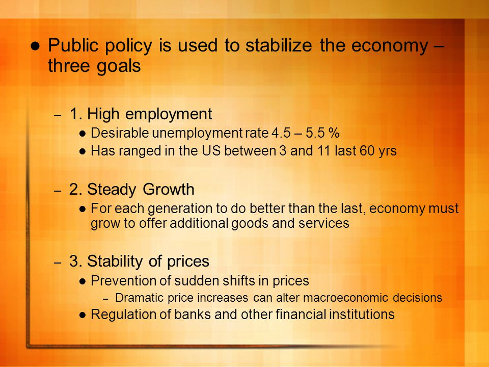 Public policy is used to stabilize the economy – three goals – 1.