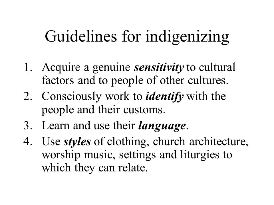 Guidelines for indigenizing 1.Acquire a genuine sensitivity to cultural factors and to people of other cultures. 2.Consciously work to identify with t