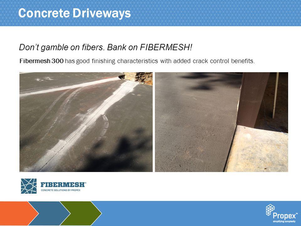 Click to edit Master title style Concrete Driveways Don't gamble on fibers. Bank on FIBERMESH! Fibermesh 300 has good finishing characteristics with a