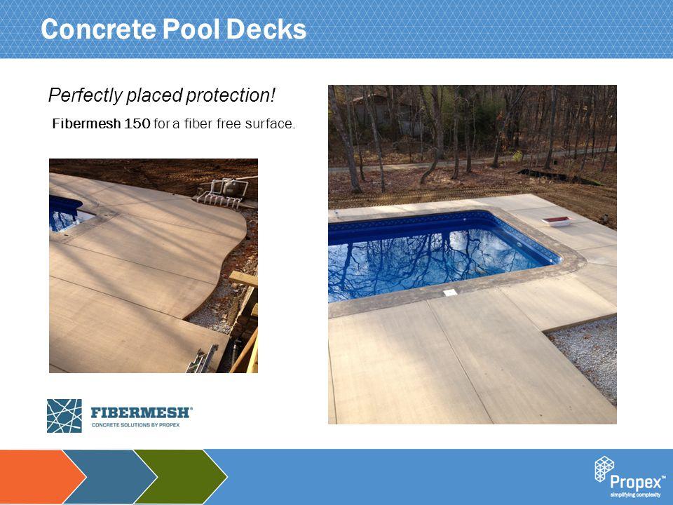Click to edit Master title style Concrete Pool Decks Fibermesh 150 for a fiber free surface.