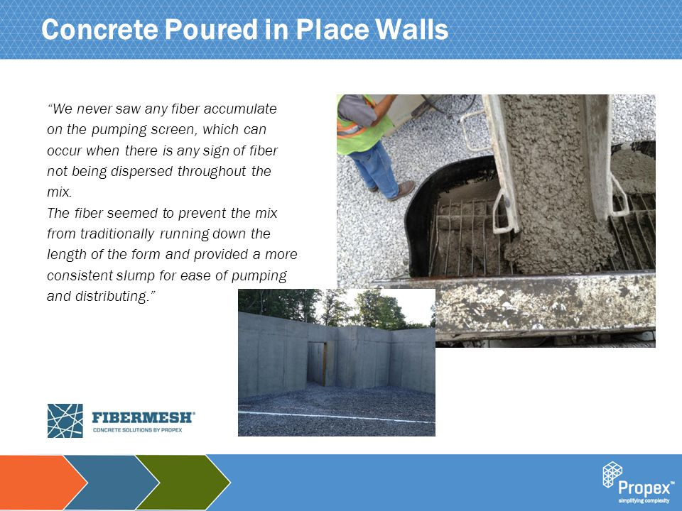 """Click to edit Master title style Concrete Poured in Place Walls """"We never saw any fiber accumulate on the pumping screen, which can occur when there i"""