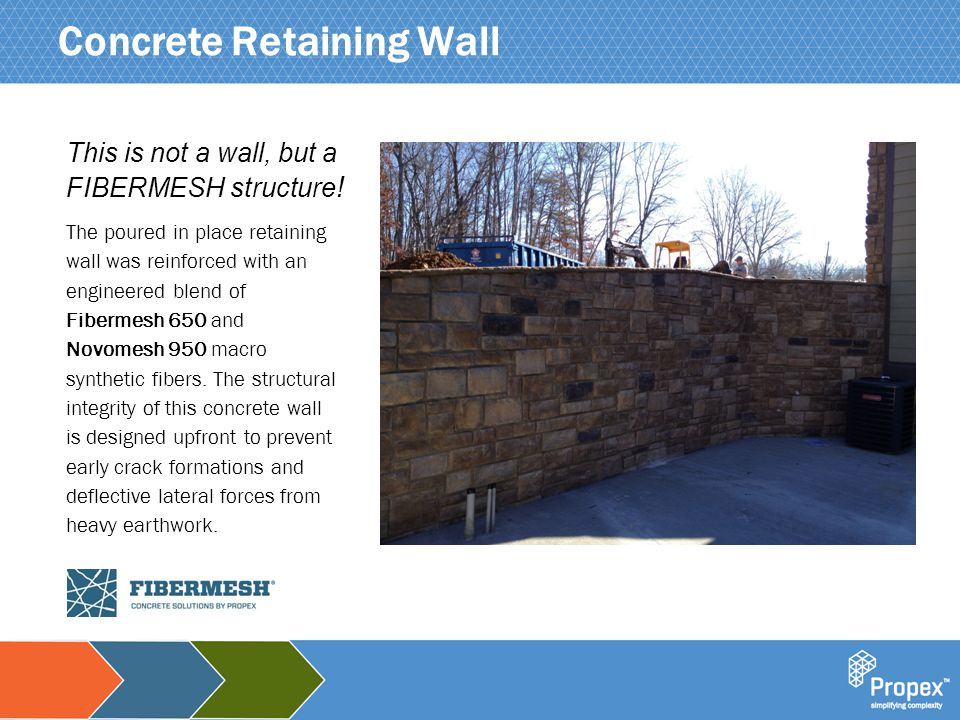 Click to edit Master title style Concrete Retaining Wall The poured in place retaining wall was reinforced with an engineered blend of Fibermesh 650 a