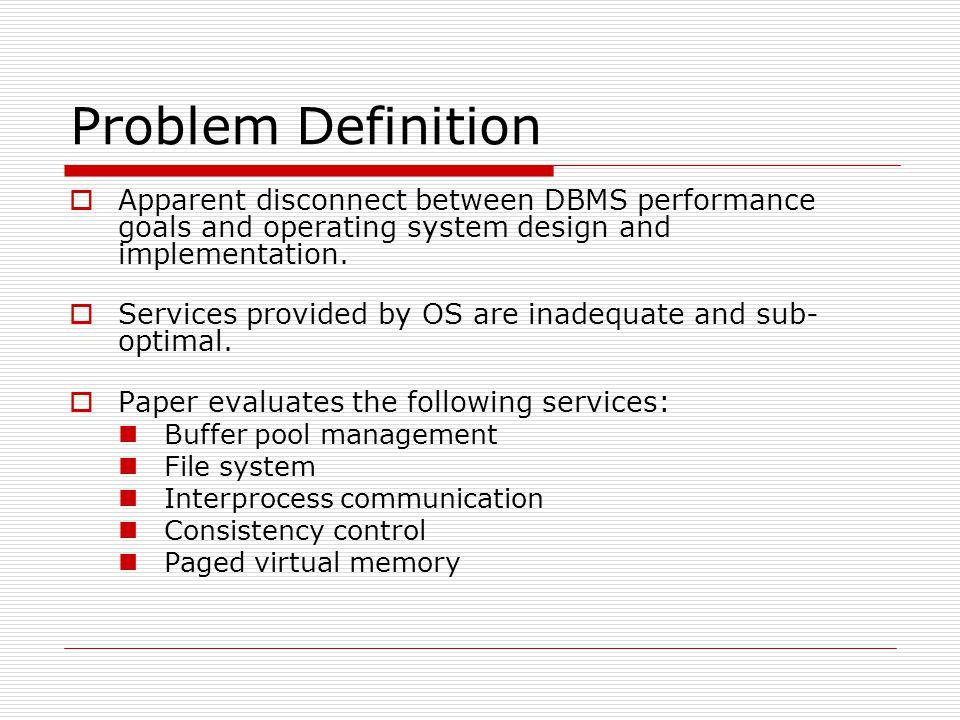 Problem Definition  Apparent disconnect between DBMS performance goals and operating system design and implementation.