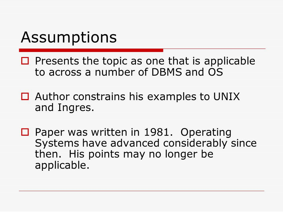 Assumptions  Presents the topic as one that is applicable to across a number of DBMS and OS  Author constrains his examples to UNIX and Ingres.