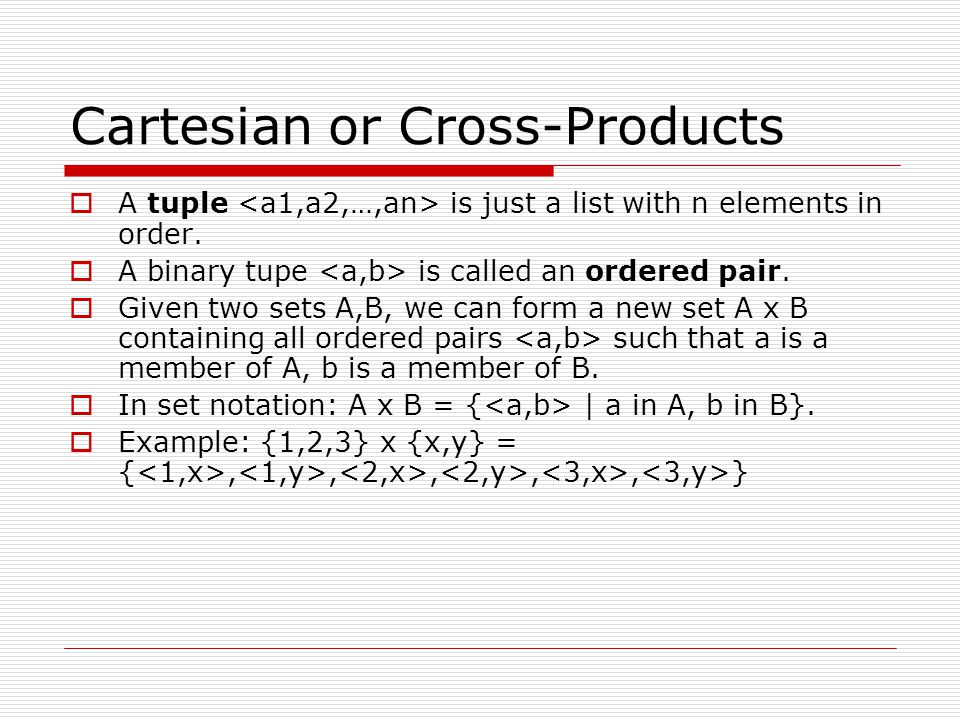 Cartesian or Cross-Products  A tuple is just a list with n elements in order.