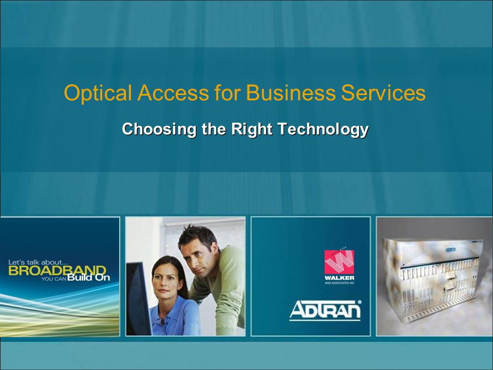 Optical Access for Business Services Choosing the Right Technology