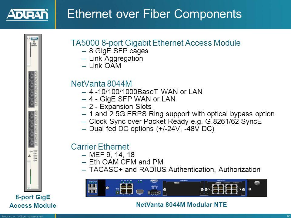 12 ® Adtran, Inc. 2008 All rights reserved Ethernet over Fiber Components TA5000 8-port Gigabit Ethernet Access Module –8 GigE SFP cages –Link Aggrega