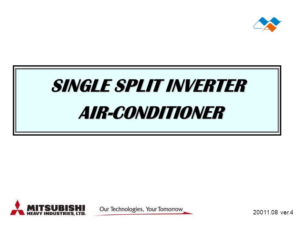 SINGLE SPLIT INVERTER AIR-CONDITIONER AIR-CONDITIONER 20011.08 ver.4