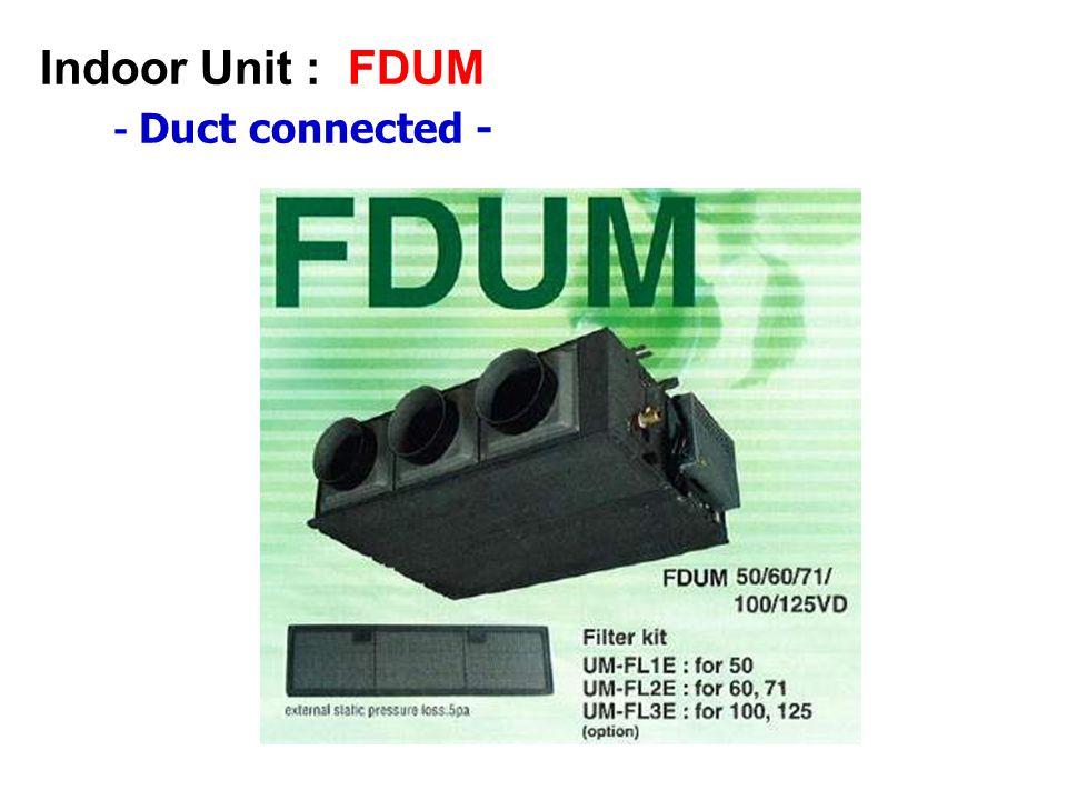 - Duct connected - Indoor Unit : FDUM