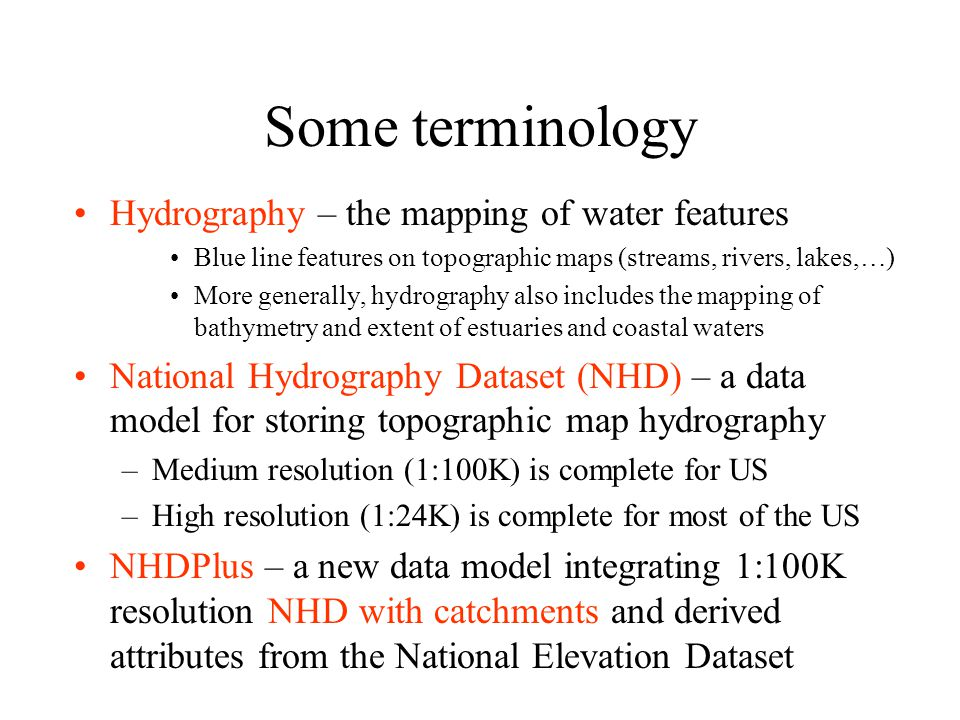 National Hydrography Dataset Five feature classes with NHDFLowline built into A geometric network NHDPoint, NHDLine, NHDArea are point, line and area water features on map apart from flowlines and waterbodies Key feature classes