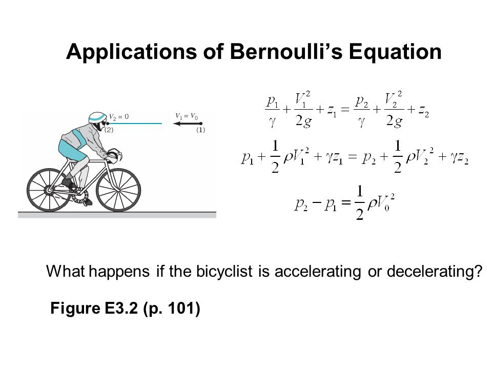 Applications of Bernoulli's Equation What happens if the bicyclist is accelerating or decelerating.