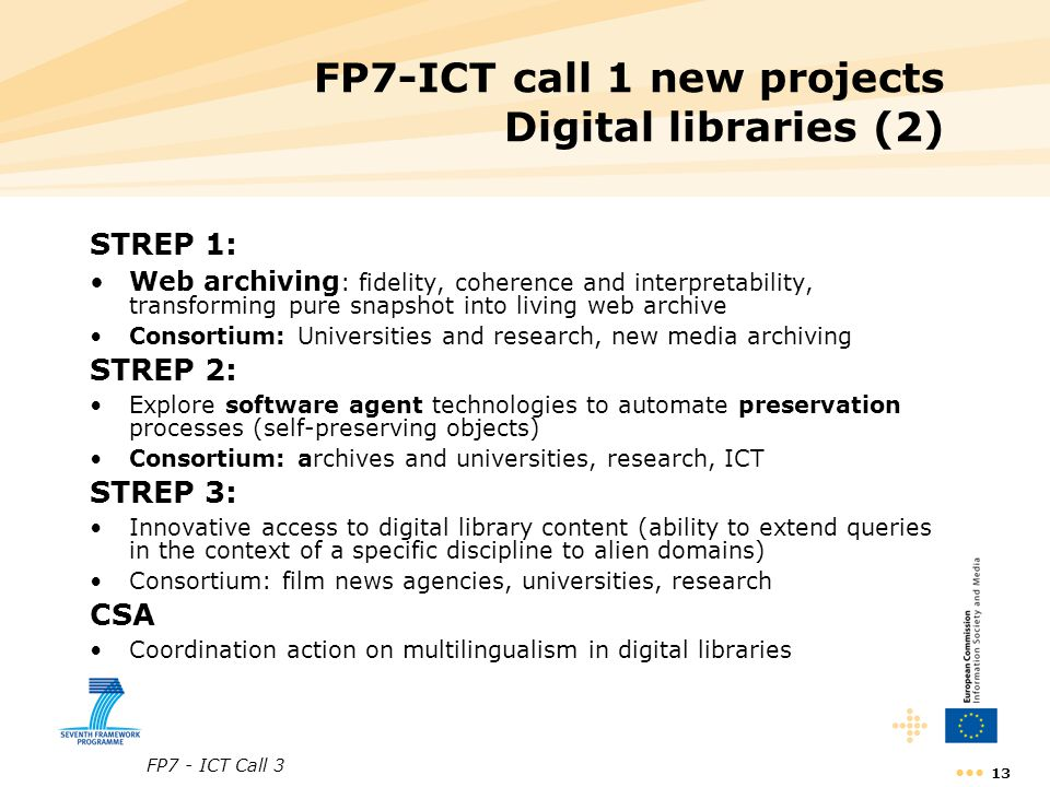 FP7 - ICT Call 3 13 FP7-ICT call 1 new projects Digital libraries (2) STREP 1: Web archiving : fidelity, coherence and interpretability, transforming