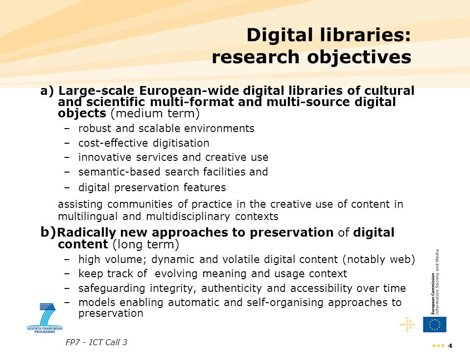 FP7 - ICT Call 3 4 Digital libraries: research objectives a) Large-scale European-wide digital libraries of cultural and scientific multi-format and m