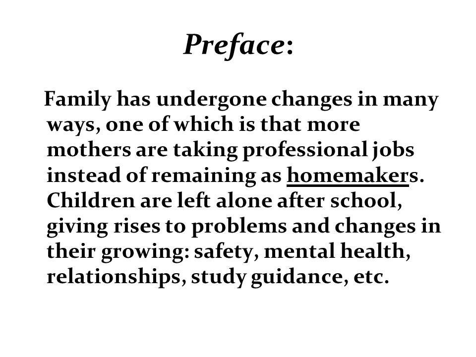 Preface: Family has undergone changes in many ways, one of which is that more mothers are taking professional jobs instead of remaining as homemakers.